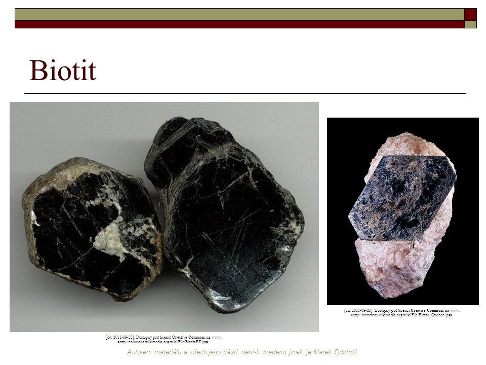 Biotit [cit. 2011-09-23]. Dostupný pod licencí Creative Commons na www: <http://commons.wikimedia.org/wiki/File:Biotite_Quebec.jpg>.